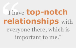 I have top-notch relationships with everyone there, which is important to me.